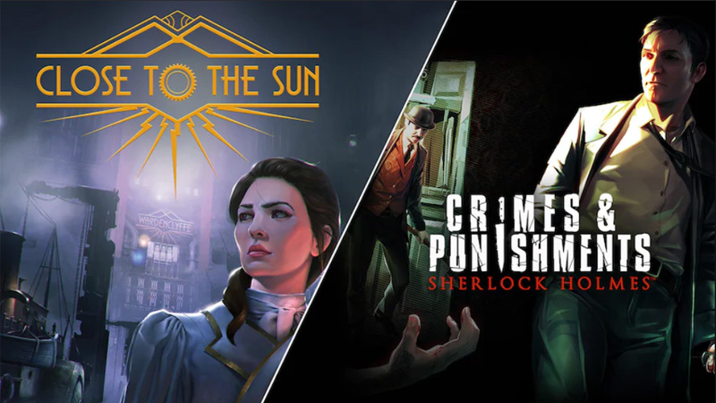 Close To The Sun e Sherlock Holmes: Crimes and Punishments